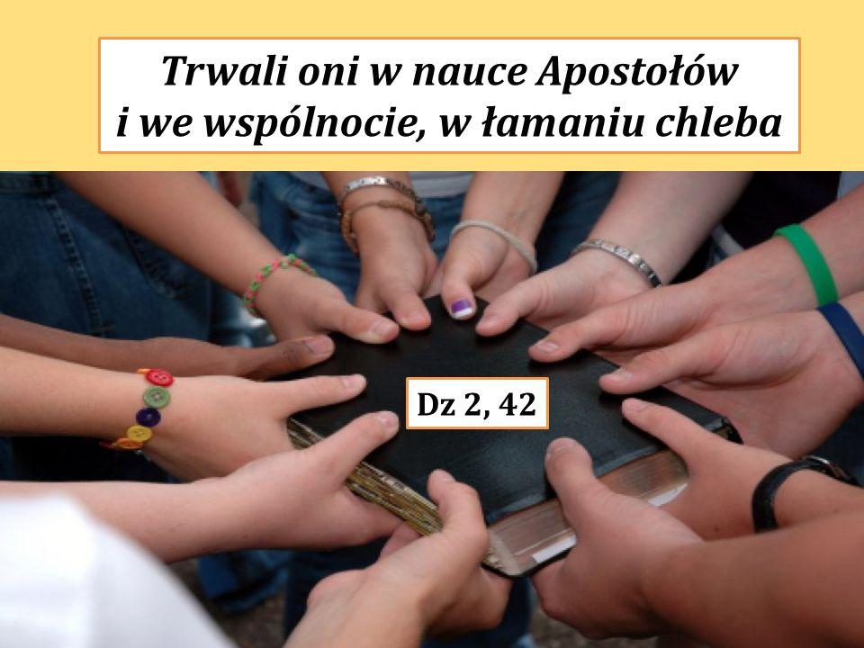Trwali oni w nauce Apostołów i we wspólnocie, w łamaniu chleba