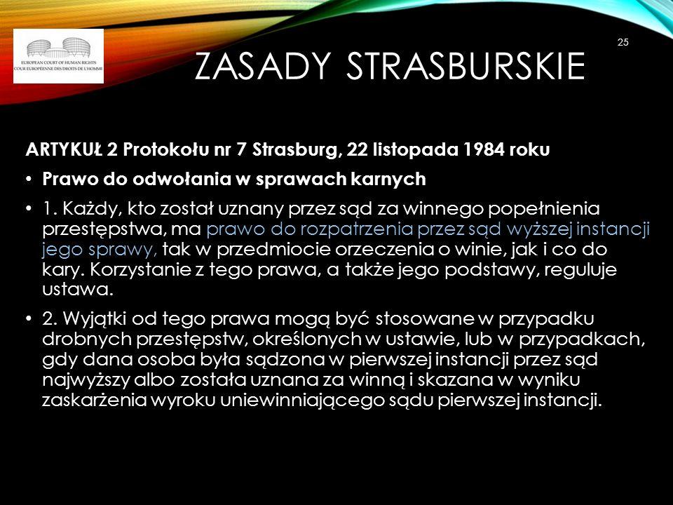 Zasady strasburskie ARTYKUŁ 2 Protokołu nr 7 Strasburg, 22 listopada 1984 roku. Prawo do odwołania w sprawach karnych.