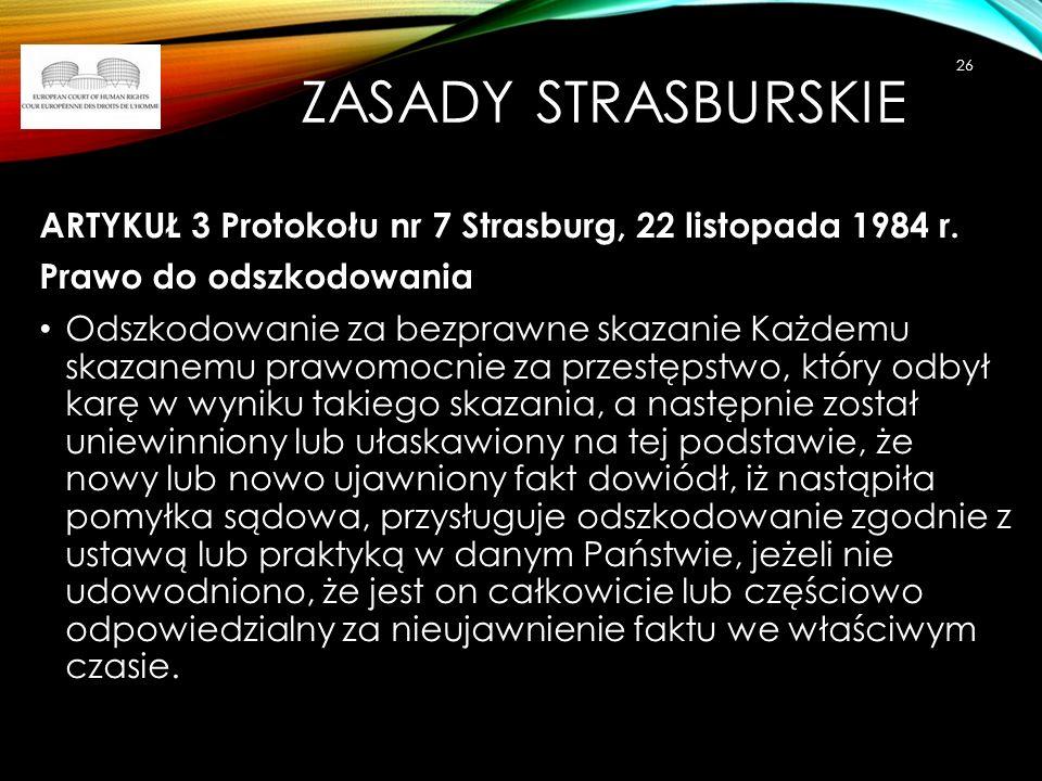 Zasady strasburskie ARTYKUŁ 3 Protokołu nr 7 Strasburg, 22 listopada 1984 r. Prawo do odszkodowania.