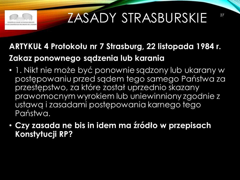 Zasady strasburskie ARTYKUŁ 4 Protokołu nr 7 Strasburg, 22 listopada 1984 r. Zakaz ponownego sądzenia lub karania.