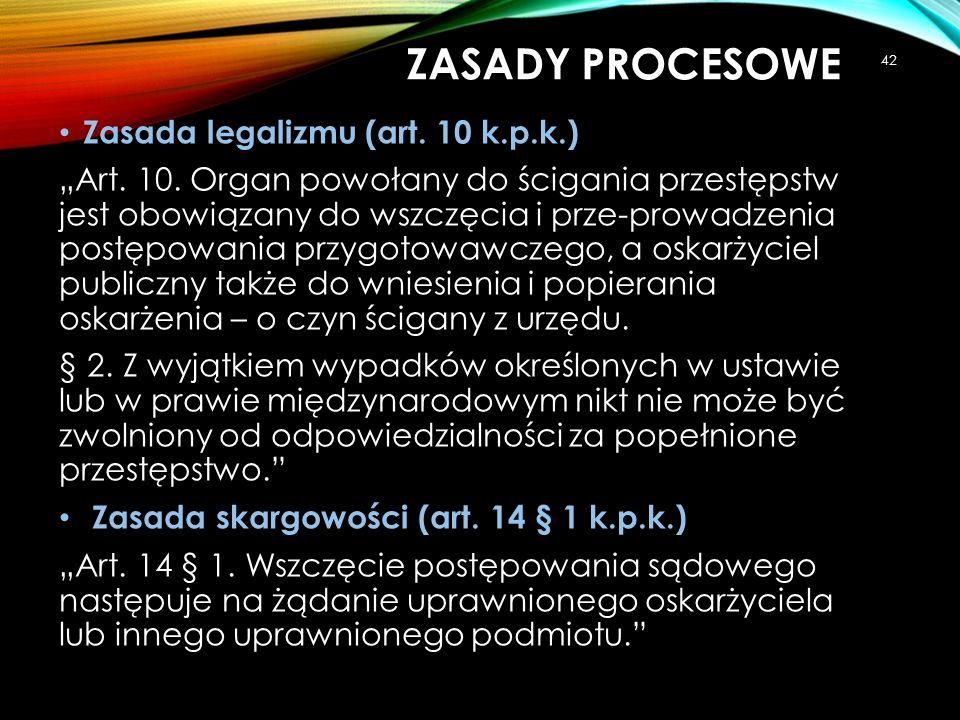 ZASADY PROCESOWE Zasada legalizmu (art. 10 k.p.k.)