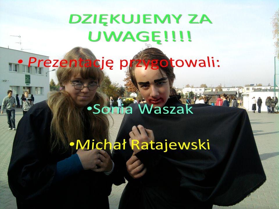 DZIĘKUJEMY ZA UWAGĘ!!!! Prezentację przygotowali: Sonia Waszak
