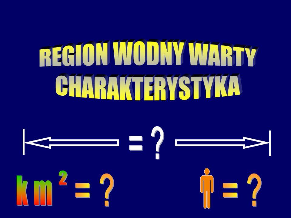 REGION WODNY WARTY CHARAKTERYSTYKA = km 2 = =