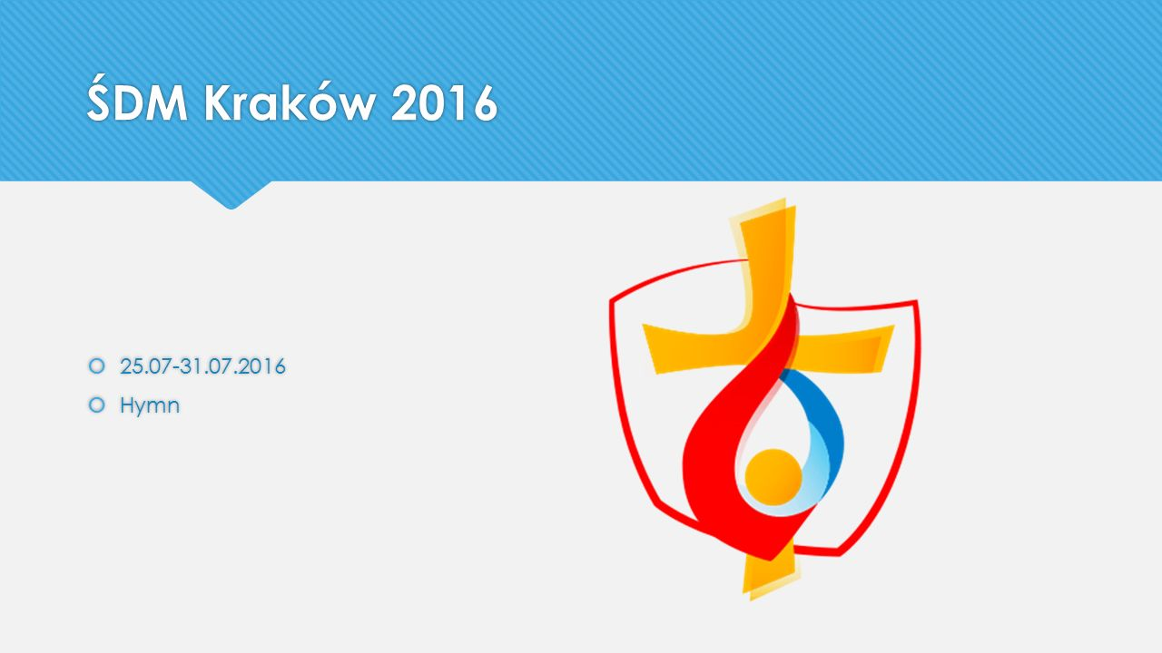 ŚDM Kraków 2016 25.07-31.07.2016 Hymn