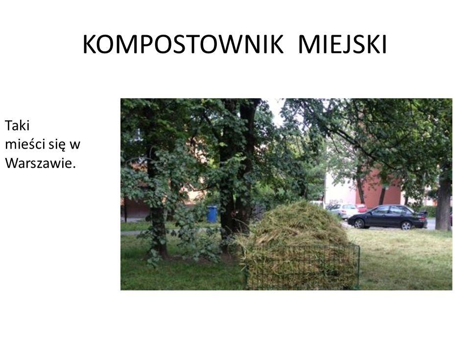 KOMPOSTOWNIK MIEJSKI Taki mieści się w Warszawie.