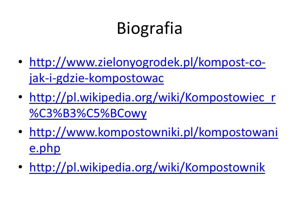 Biografia http://www.zielonyogrodek.pl/kompost-co-jak-i-gdzie-kompostowac. http://pl.wikipedia.org/wiki/Kompostowiec_r%C3%B3%C5%BCowy.