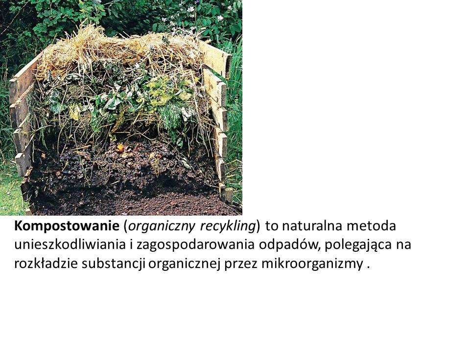 Kompostowanie (organiczny recykling) to naturalna metoda unieszkodliwiania i zagospodarowania odpadów, polegająca na rozkładzie substancji organicznej przez mikroorganizmy .
