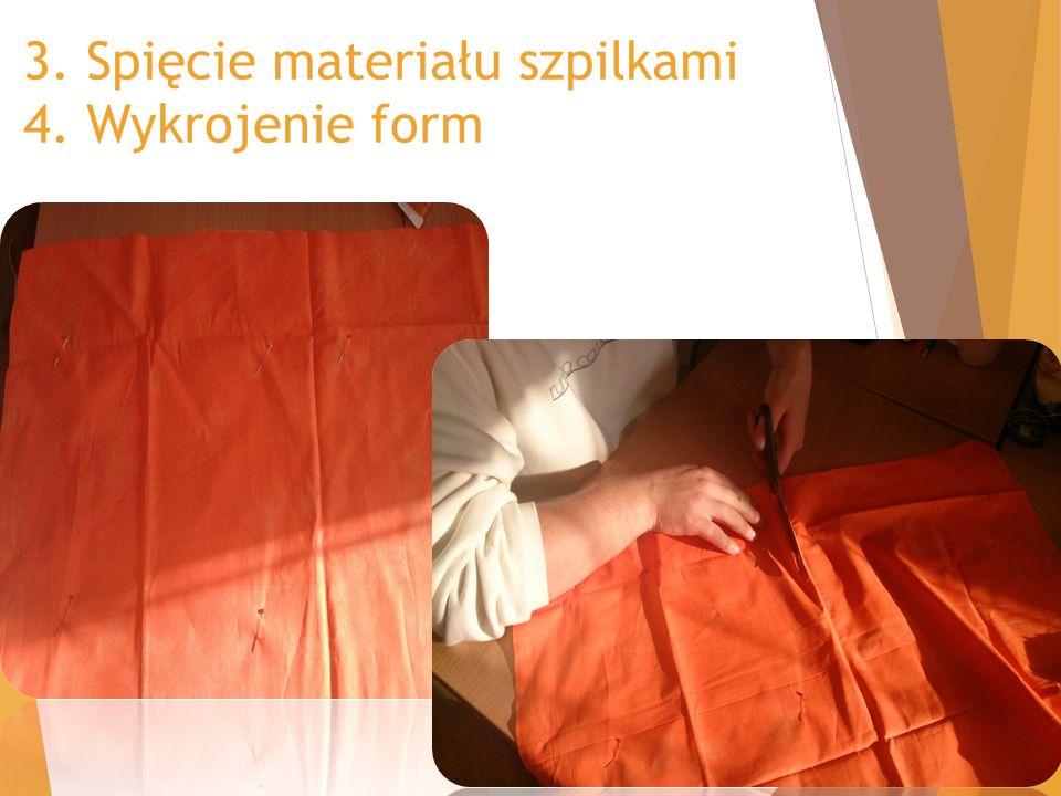 3. Spięcie materiału szpilkami 4. Wykrojenie form