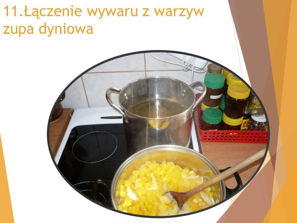 11.Łączenie wywaru z warzyw zupa dyniowa
