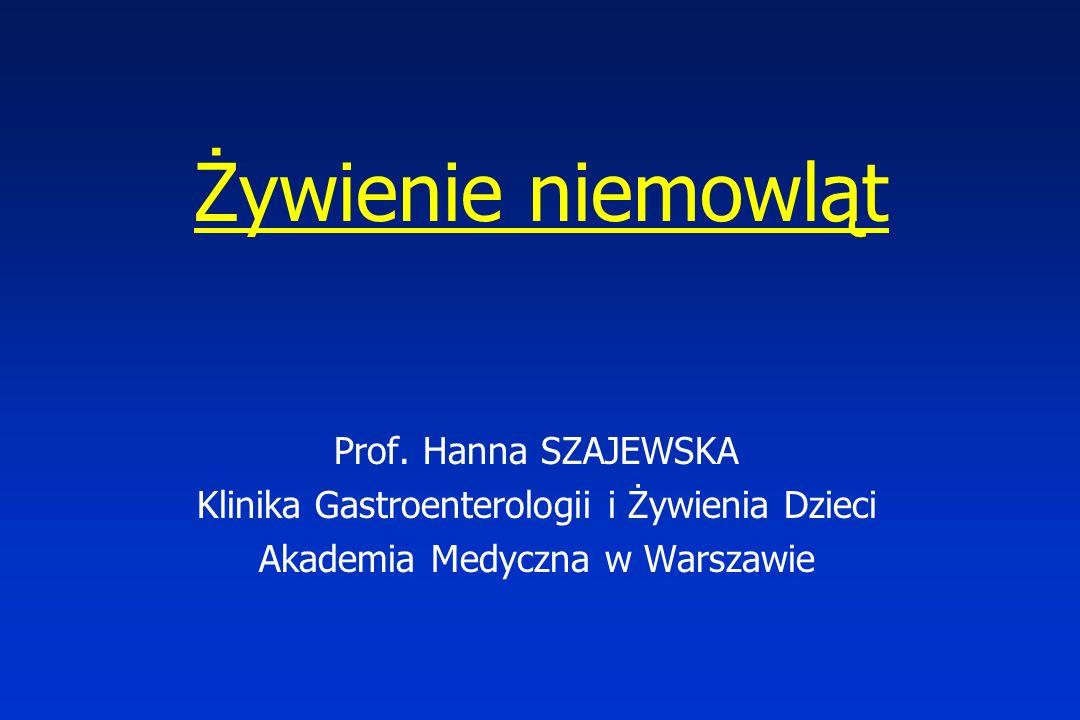 Żywienie niemowląt Prof. Hanna SZAJEWSKA