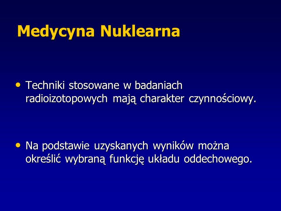Medycyna Nuklearna Techniki stosowane w badaniach radioizotopowych mają charakter czynnościowy.