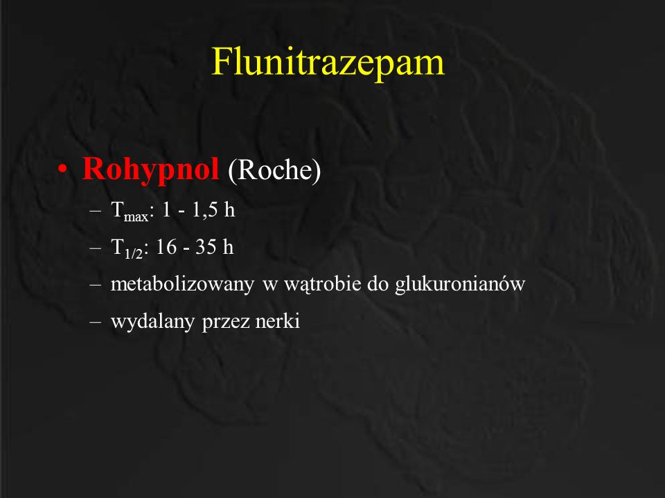Flunitrazepam Rohypnol (Roche) Tmax: 1 - 1,5 h T1/2: 16 - 35 h