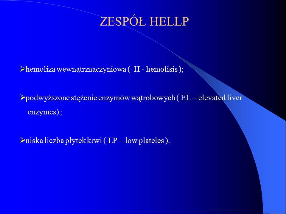ZESPÓŁ HELLP hemoliza wewnątrznaczyniowa ( H - hemolisis );