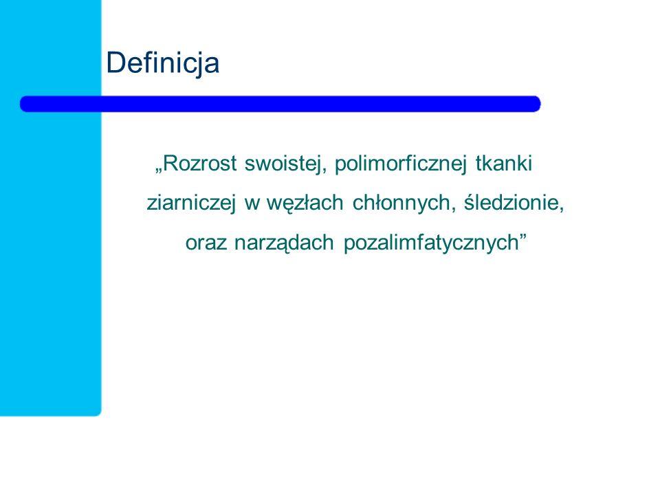 """Definicja """"Rozrost swoistej, polimorficznej tkanki ziarniczej w węzłach chłonnych, śledzionie, oraz narządach pozalimfatycznych"""