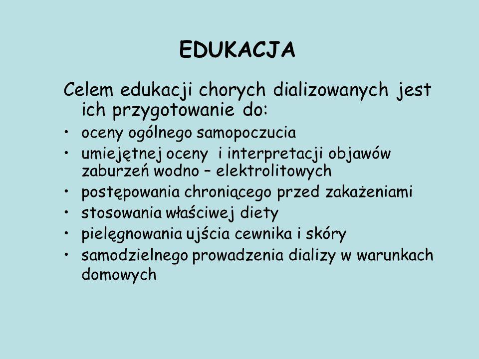 EDUKACJA Celem edukacji chorych dializowanych jest ich przygotowanie do: oceny ogólnego samopoczucia.