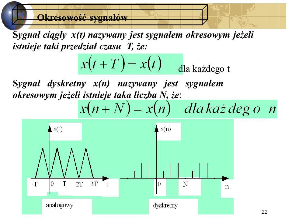 Okresowość sygnałów Sygnał ciągły x(t) nazywany jest sygnałem okresowym jeżeli istnieje taki przedział czasu T, że: