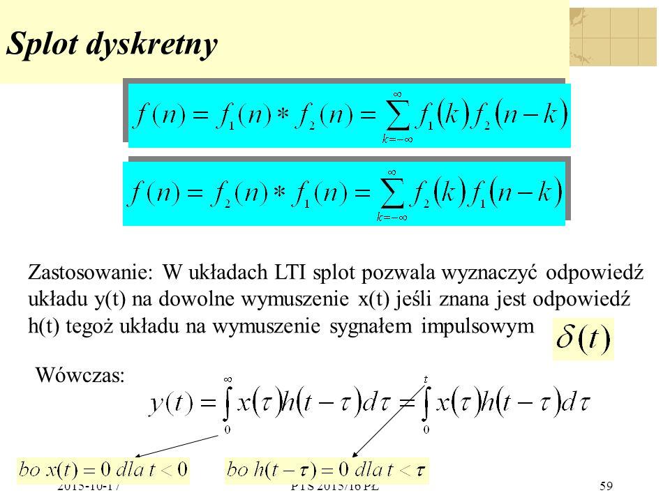 Splot dyskretny Zastosowanie: W układach LTI splot pozwala wyznaczyć odpowiedź. układu y(t) na dowolne wymuszenie x(t) jeśli znana jest odpowiedź.