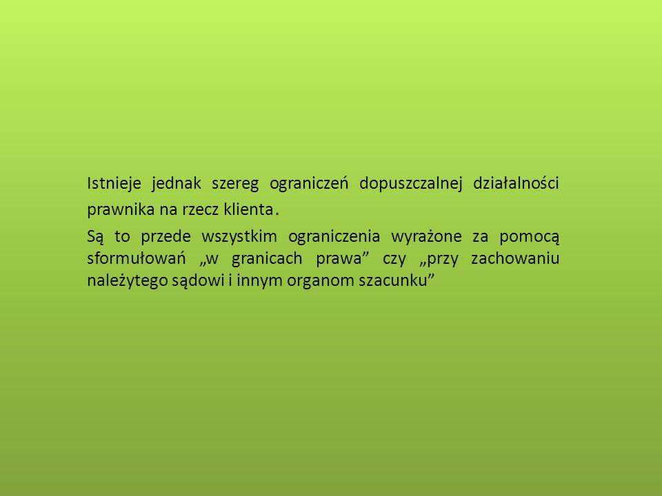 Istnieje jednak szereg ograniczeń dopuszczalnej działalności prawnika na rzecz klienta.