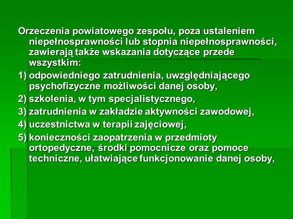 Orzeczenia powiatowego zespołu, poza ustaleniem niepełnosprawności lub stopnia niepełnosprawności, zawierają także wskazania dotyczące przede wszystkim:
