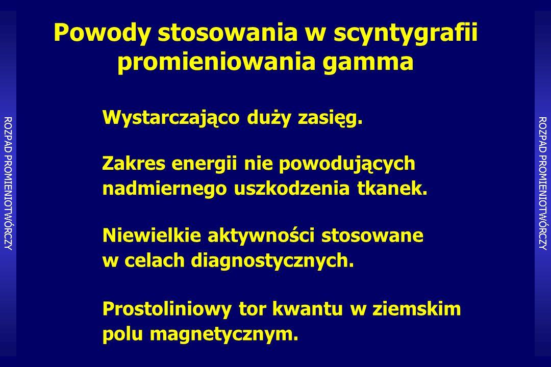 Powody stosowania w scyntygrafii promieniowania gamma