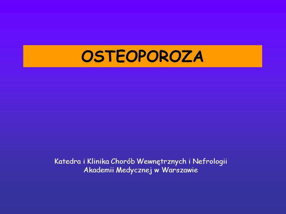 OSTEOPOROZA Katedra i Klinika Chorób Wewnętrznych i Nefrologii