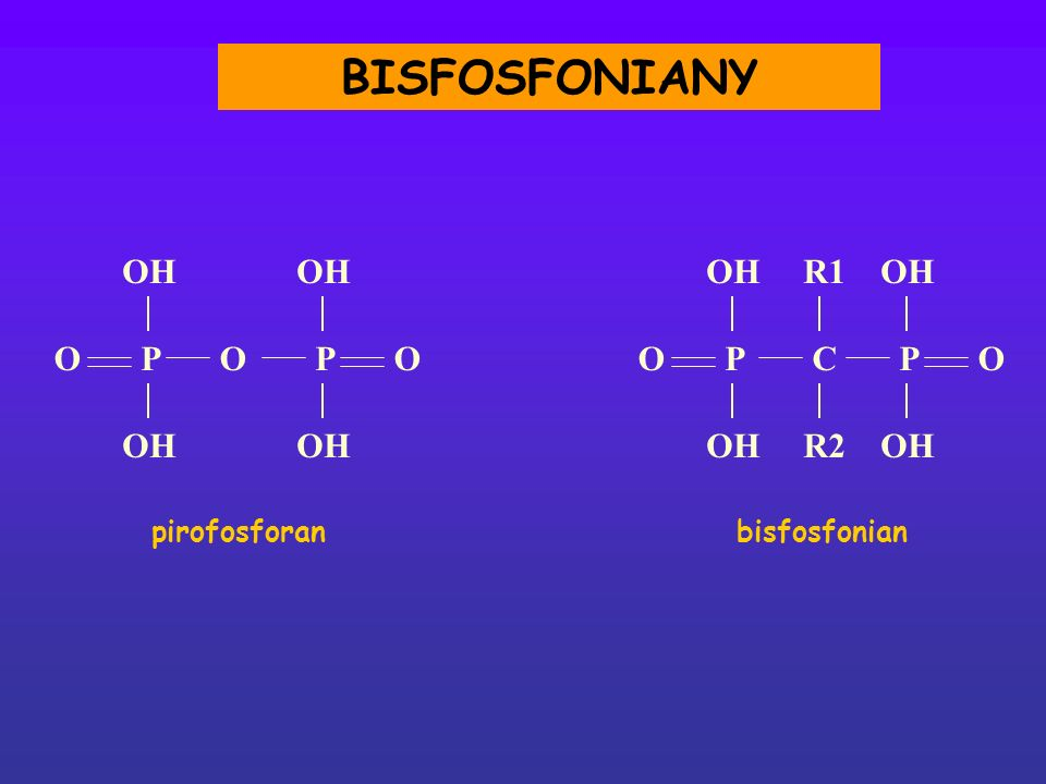 BISFOSFONIANY OH OH OH R1 OH O P O P O O P C P O OH OH OH R2 OH