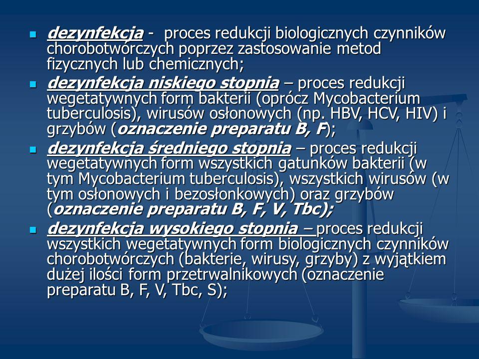 dezynfekcja - proces redukcji biologicznych czynników chorobotwórczych poprzez zastosowanie metod fizycznych lub chemicznych;