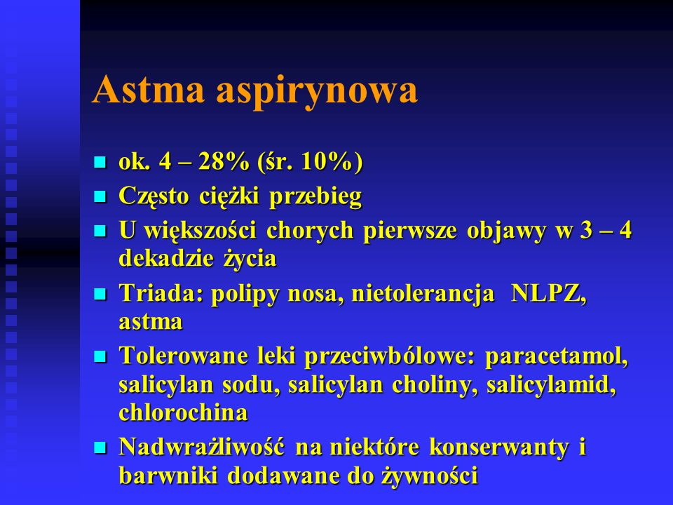 Astma aspirynowa ok. 4 – 28% (śr. 10%) Często ciężki przebieg
