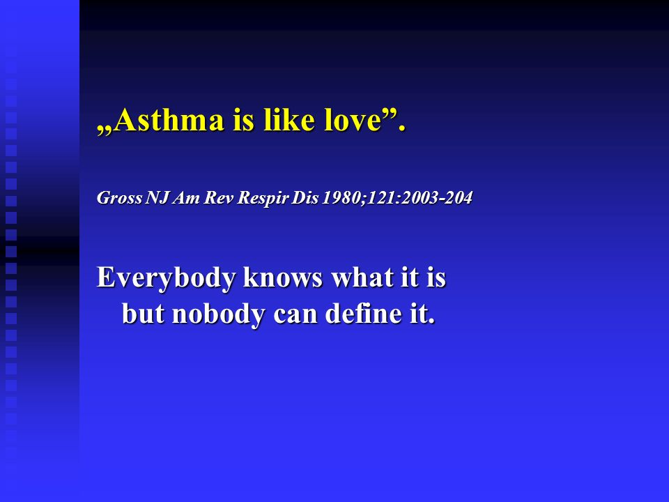 """Asthma is like love . Gross NJ Am Rev Respir Dis 1980;121:2003-204."