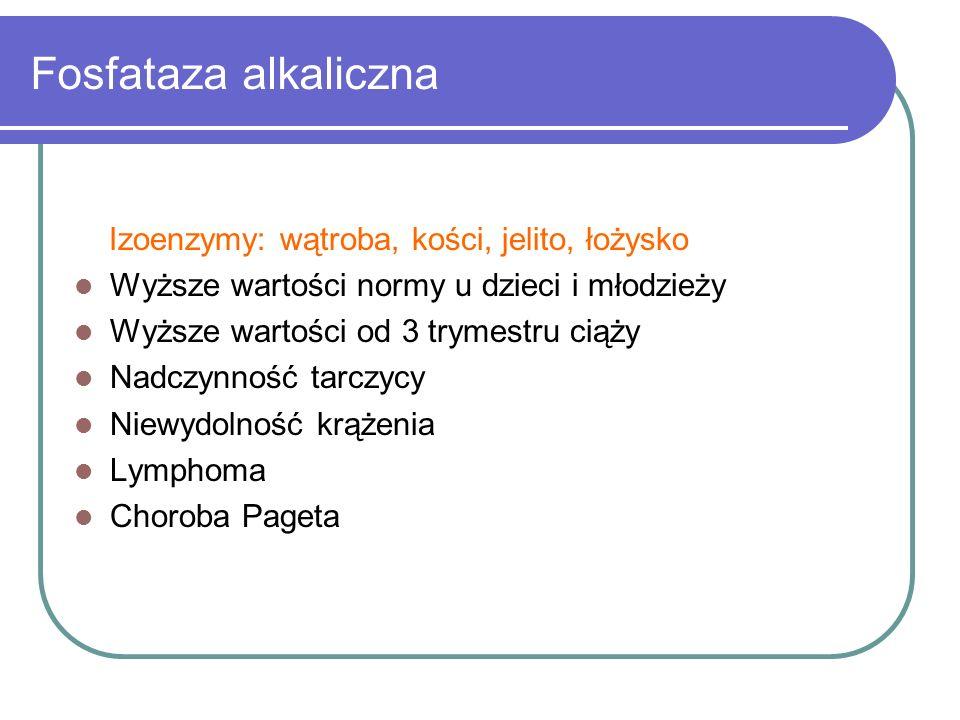Fosfataza alkaliczna Izoenzymy: wątroba, kości, jelito, łożysko