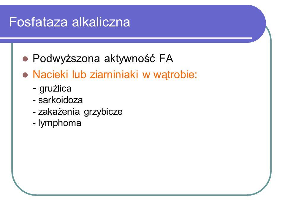 Fosfataza alkaliczna Podwyższona aktywność FA