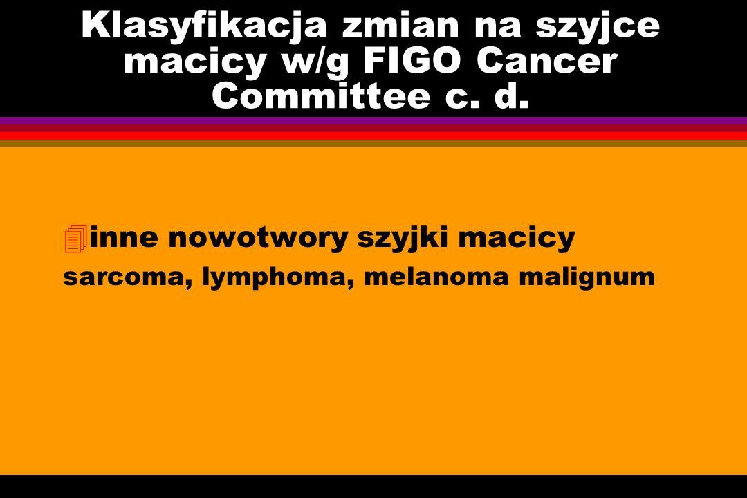 Klasyfikacja zmian na szyjce macicy w/g FIGO Cancer Committee c. d.