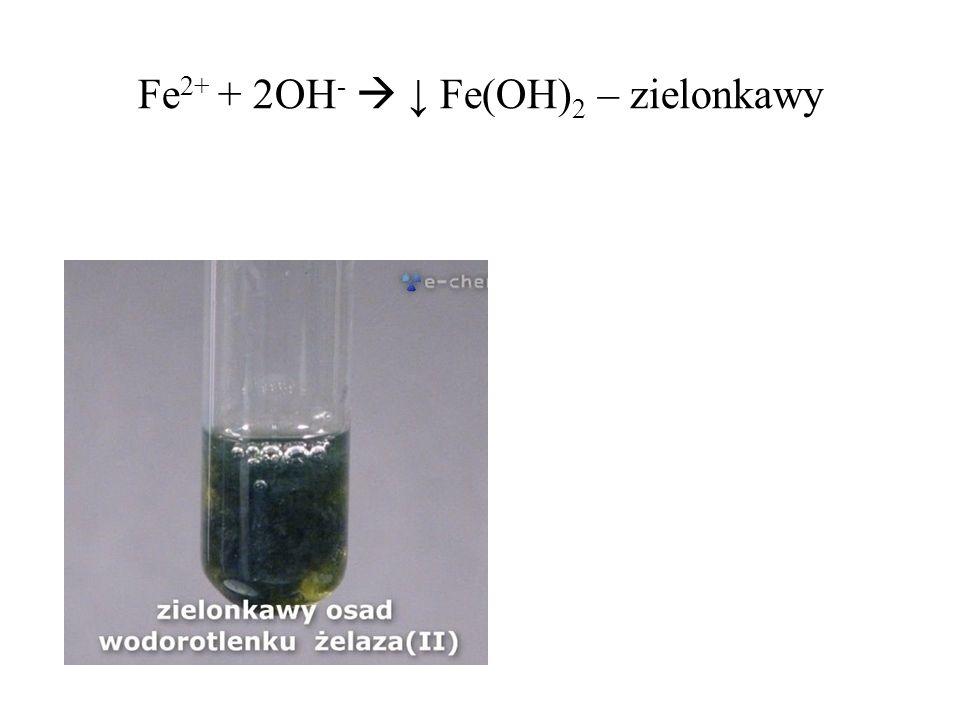 Fe2+ + 2OH-  ↓ Fe(OH)2 – zielonkawy