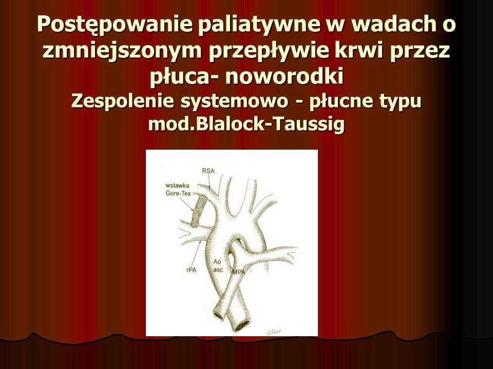 Postępowanie paliatywne w wadach o zmniejszonym przepływie krwi przez płuca- noworodki Zespolenie systemowo - płucne typu mod.Blalock-Taussig