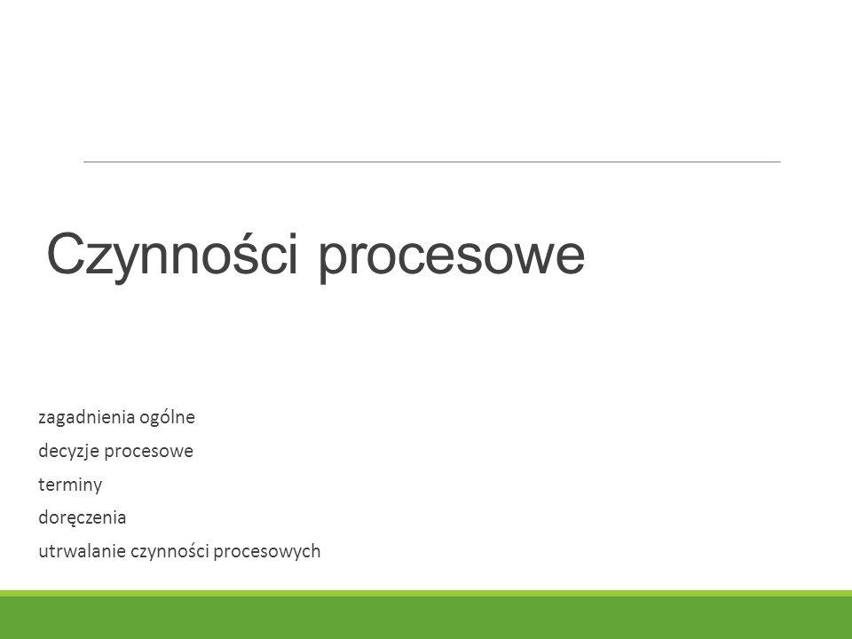 Czynności procesowe zagadnienia ogólne decyzje procesowe terminy doręczenia utrwalanie czynności procesowych