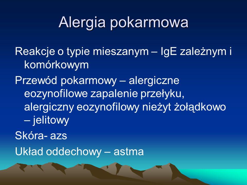 Alergia pokarmowa Reakcje o typie mieszanym – IgE zależnym i komórkowym.