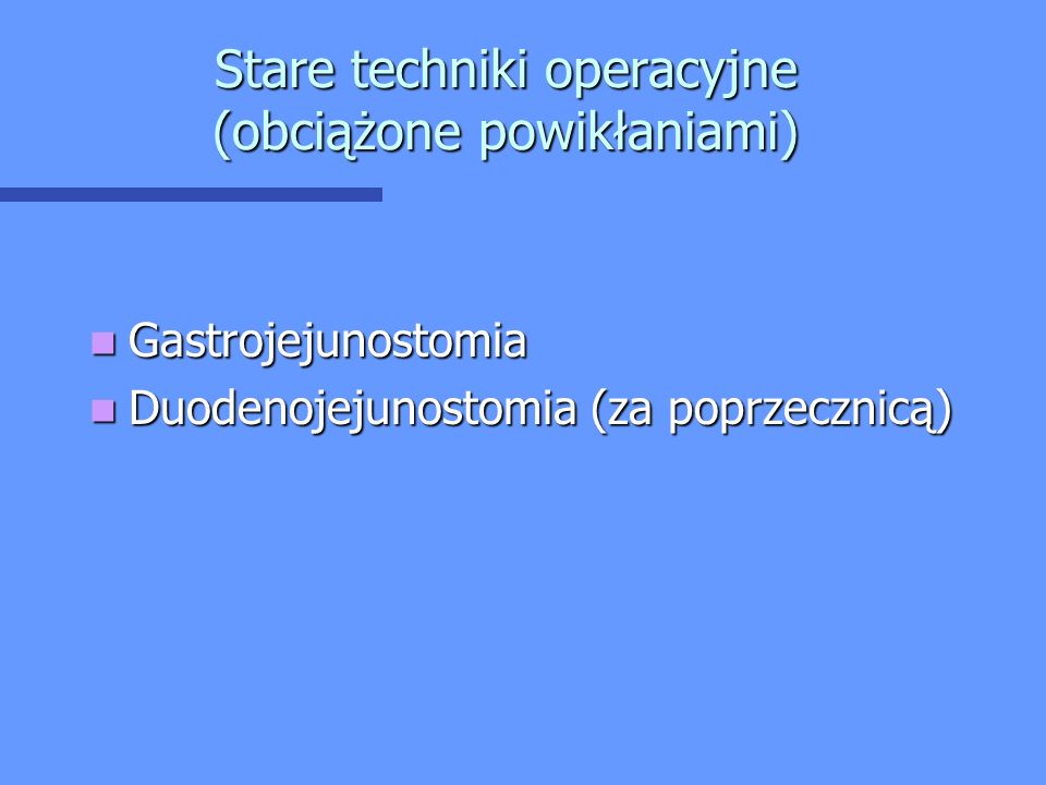 Stare techniki operacyjne (obciążone powikłaniami)