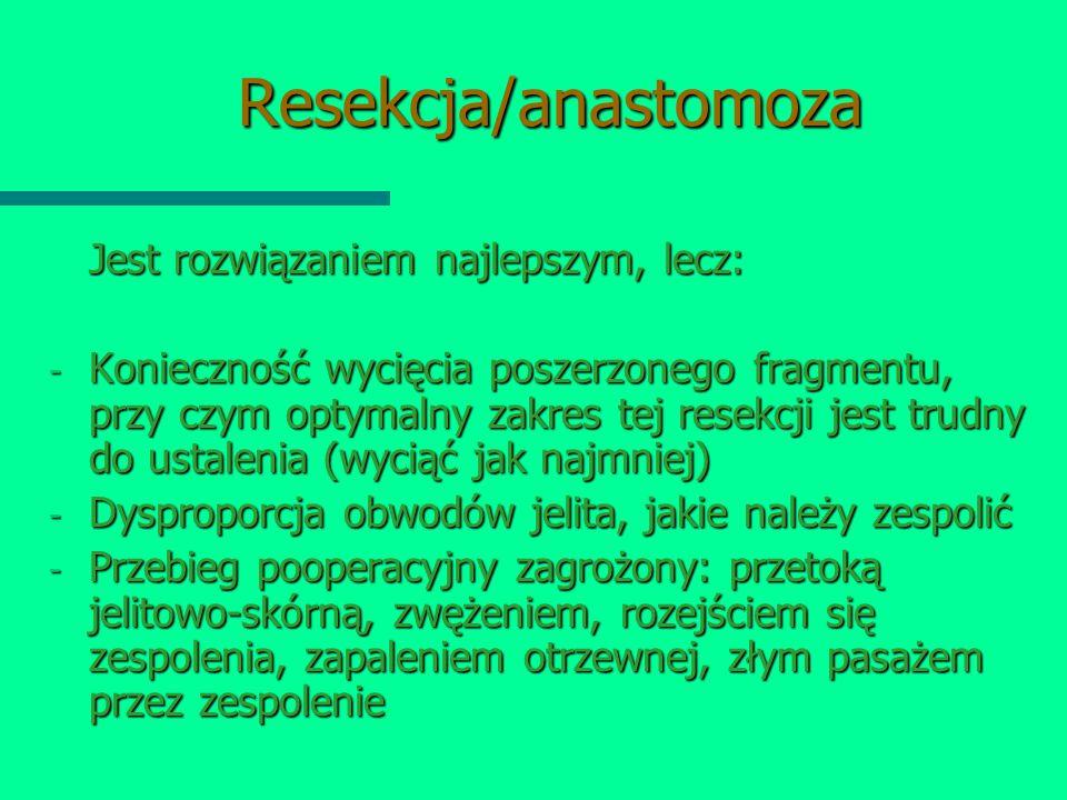 Resekcja/anastomoza Jest rozwiązaniem najlepszym, lecz: