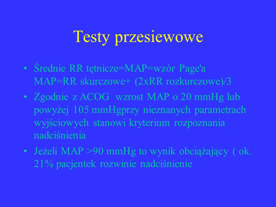 Testy przesiewowe Średnie RR tętnicze=MAP=wzór Page a MAP=RR skurczowe+ (2xRR rozkurczowe)/3.