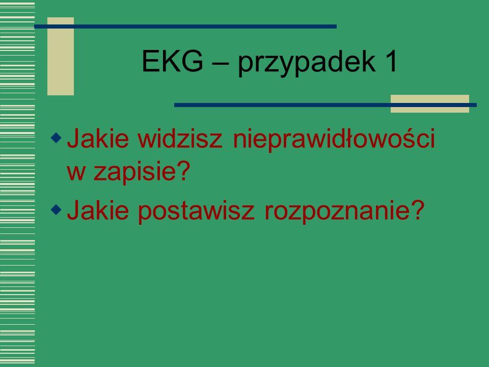EKG – przypadek 1 Jakie widzisz nieprawidłowości w zapisie