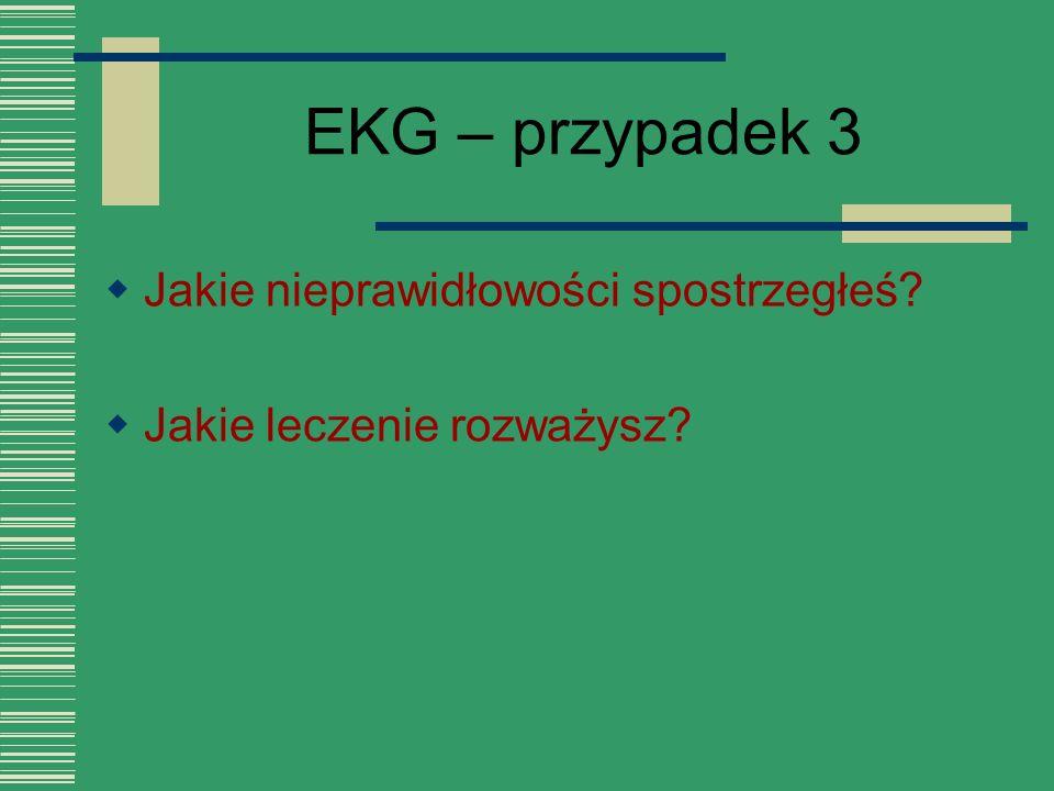 EKG – przypadek 3 Jakie nieprawidłowości spostrzegłeś