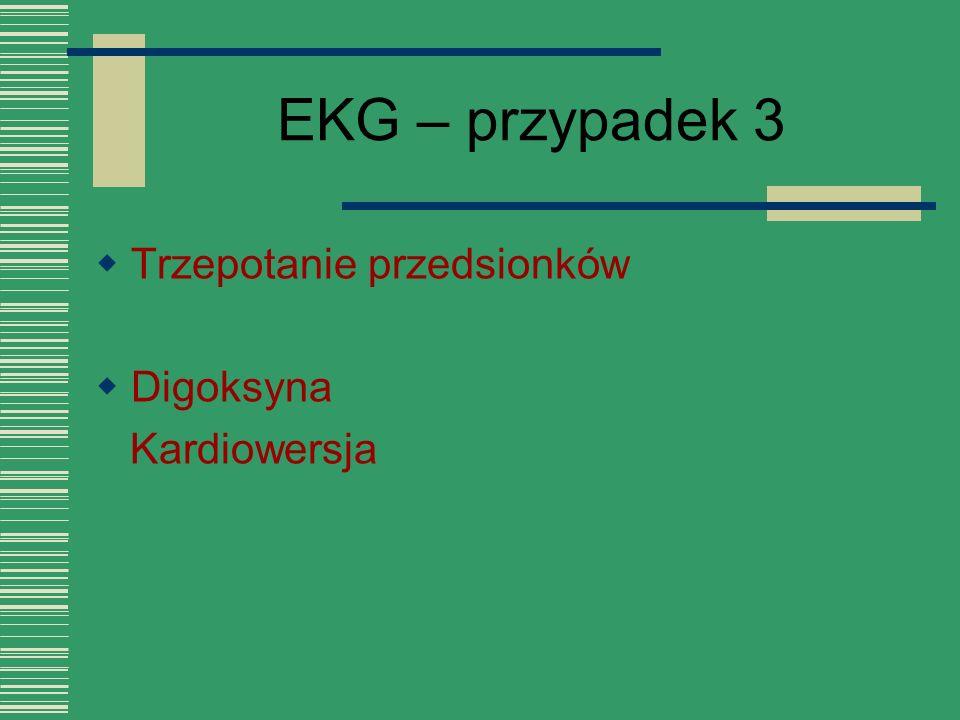 EKG – przypadek 3 Trzepotanie przedsionków Digoksyna Kardiowersja