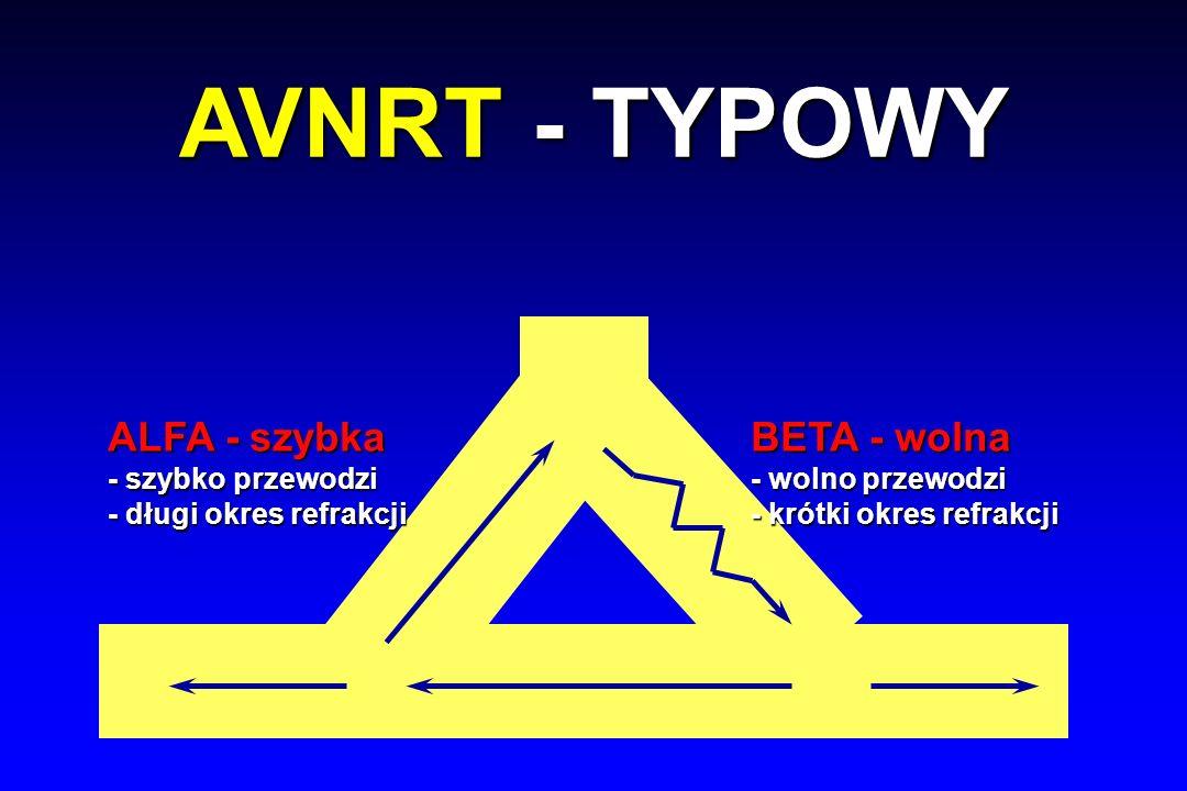 AVNRT - TYPOWY ALFA - szybka BETA - wolna - szybko przewodzi