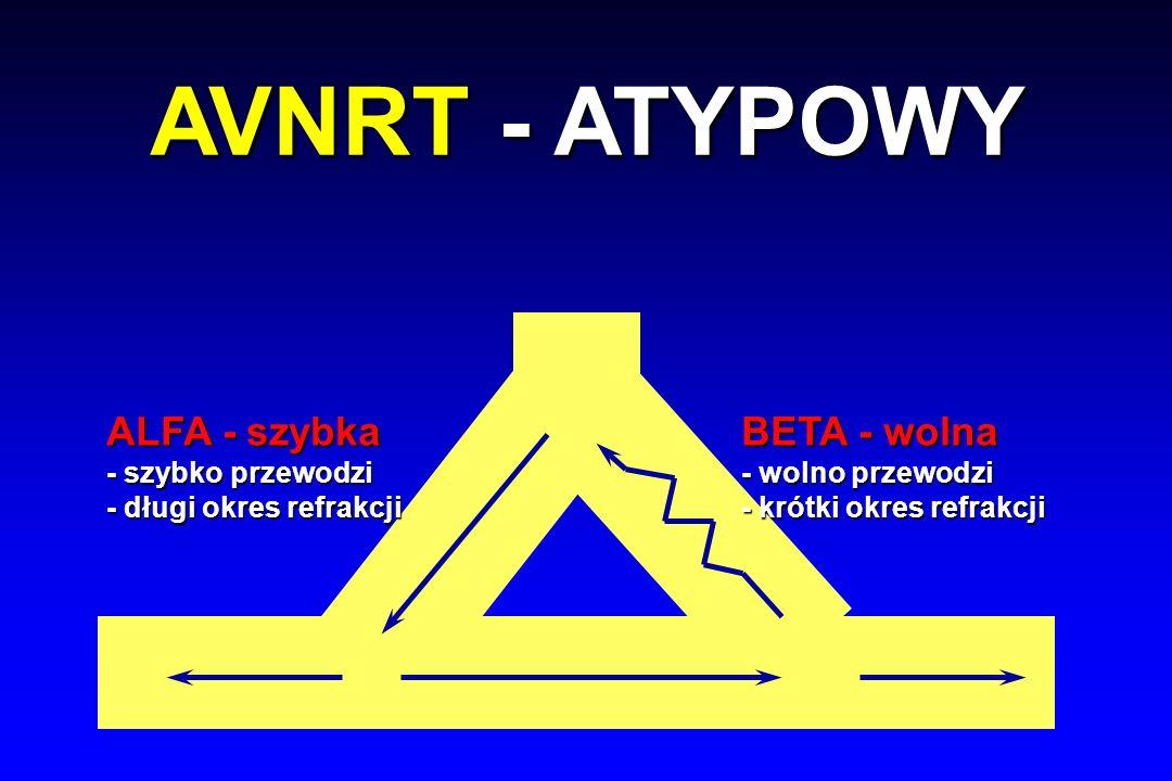 AVNRT - ATYPOWY ALFA - szybka BETA - wolna - szybko przewodzi