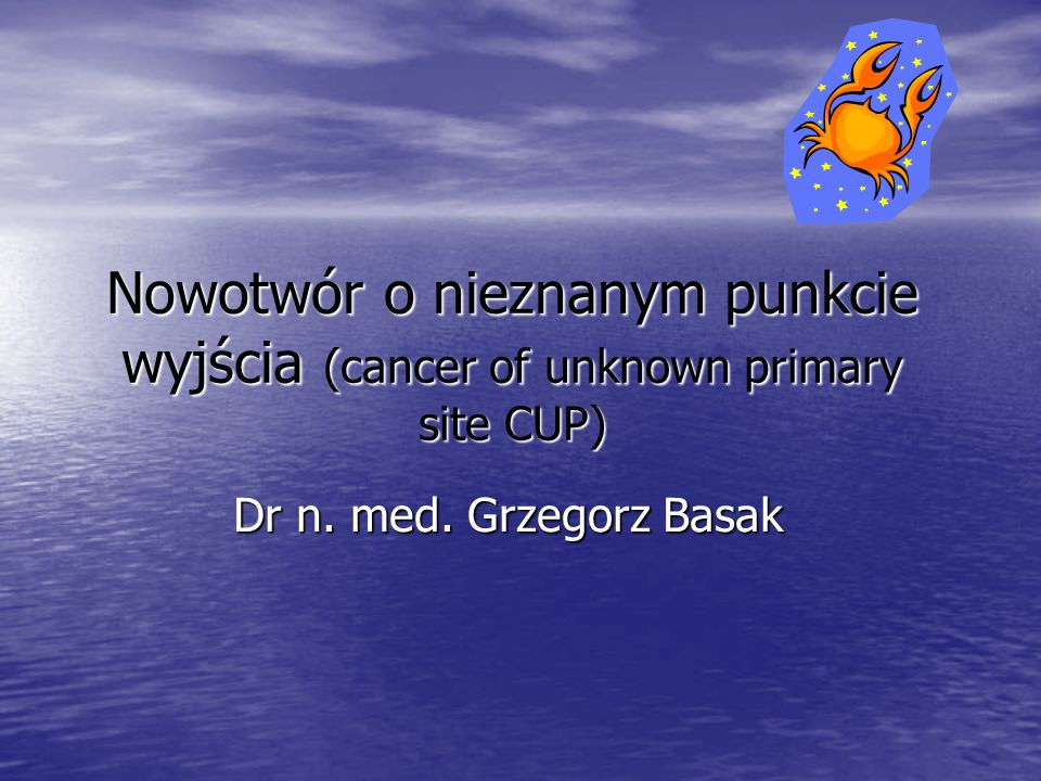 Nowotwór o nieznanym punkcie wyjścia (cancer of unknown primary site CUP)