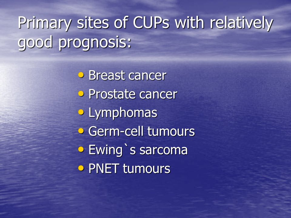 Primary sites of CUPs with relatively good prognosis: