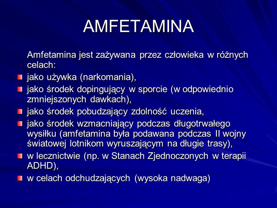 AMFETAMINA Amfetamina jest zażywana przez człowieka w różnych celach: