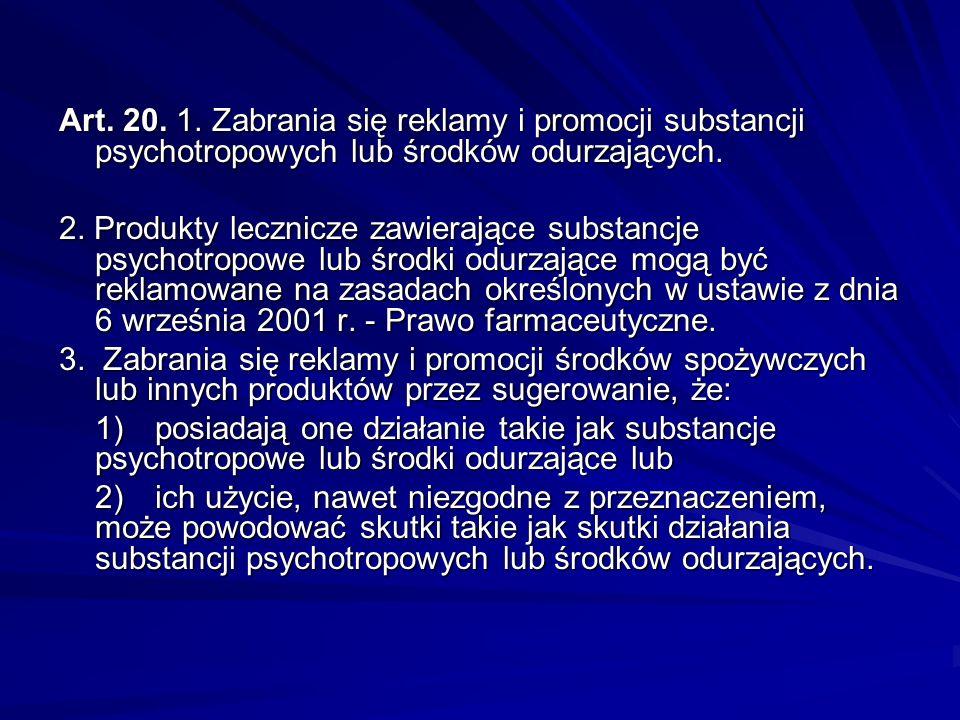 Art. 20. 1. Zabrania się reklamy i promocji substancji psychotropowych lub środków odurzających.