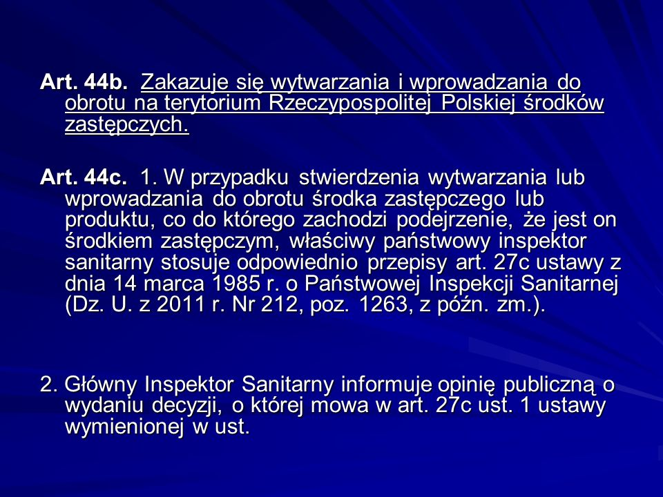 Art. 44b. Zakazuje się wytwarzania i wprowadzania do obrotu na terytorium Rzeczypospolitej Polskiej środków zastępczych.