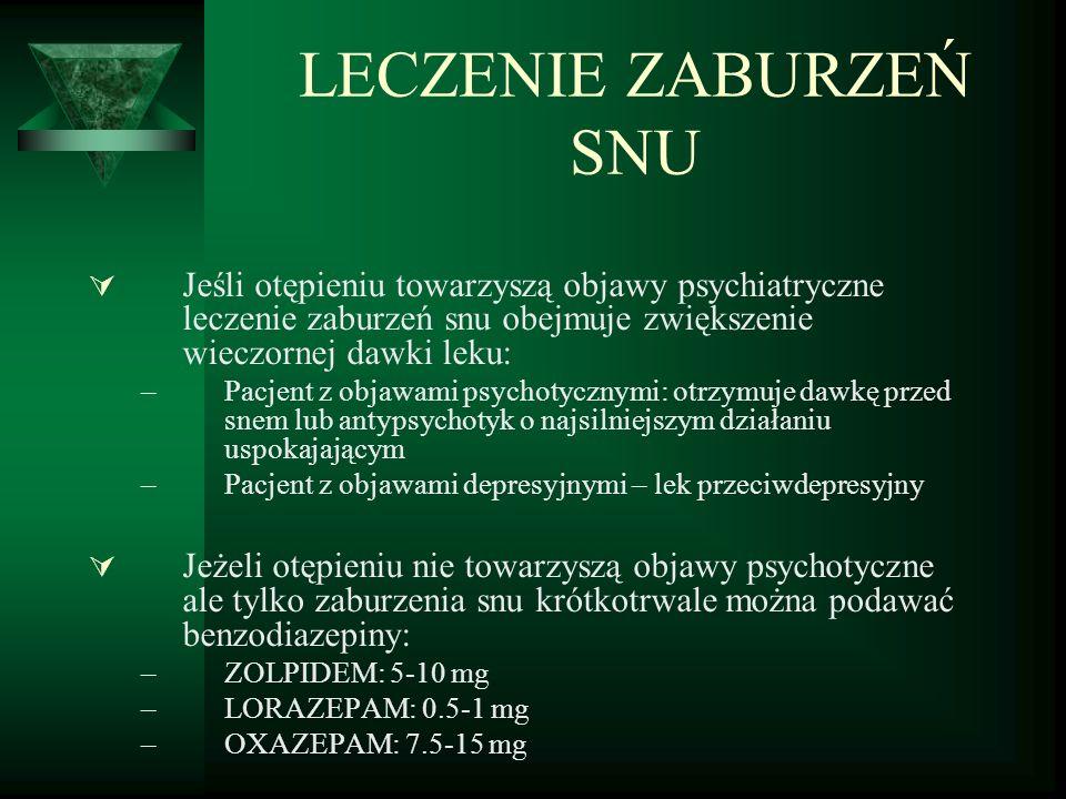 LECZENIE ZABURZEŃ SNU Jeśli otępieniu towarzyszą objawy psychiatryczne leczenie zaburzeń snu obejmuje zwiększenie wieczornej dawki leku: